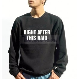 Right After This Raid Sweatshirt